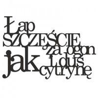 Napis na ścianę ŁAP SZCZĘŚCIE ZA OGON I DUŚ JAK CYTRYNĘ 27x40 cm (5902808710295)