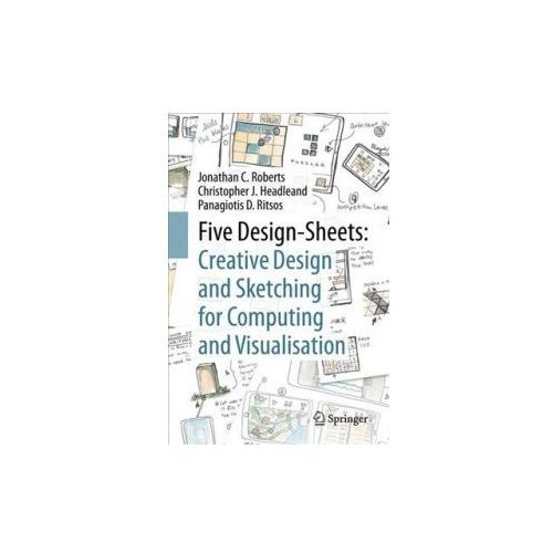 Five Design-Sheets: Creative Design and Sketching for Computing and Visualisation (9783319556260)