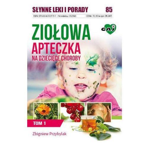 Ziołowa apteczka na dziecięce choroby Tom I (9788363537111)
