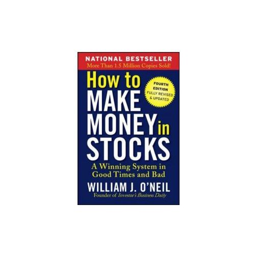 How to Make Money in Stocks: A Winning System in Good Times and Bad, Fourth Edition, Oneil, William J.