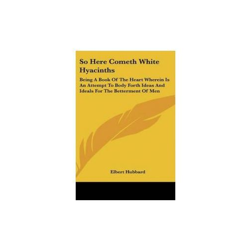 SO HERE COMETH WHITE HYACINTHS: BEING A (9780548215012)
