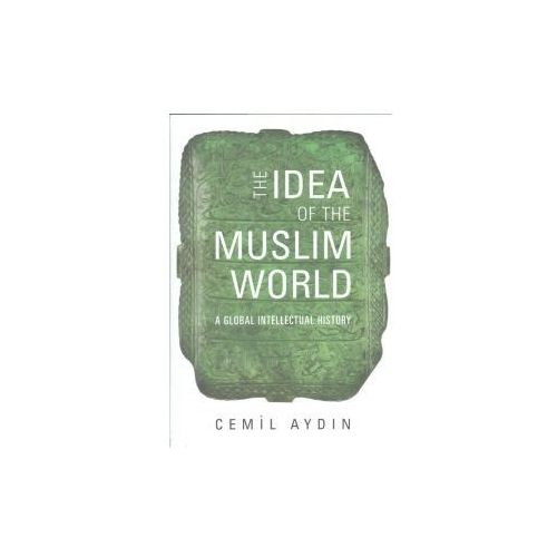 The Idea Of The Muslim World - A Global Intellectual History (9780674050372)