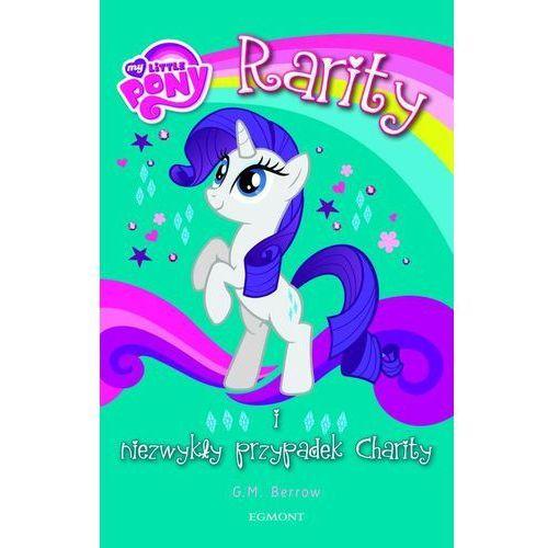 My Little Pony Rarity i niezwykły przypadek Charit - Jeśli zamówisz do 14:00, wyślemy tego samego dnia. Darmowa dostawa, już od 99,99 zł. (9788328109278)