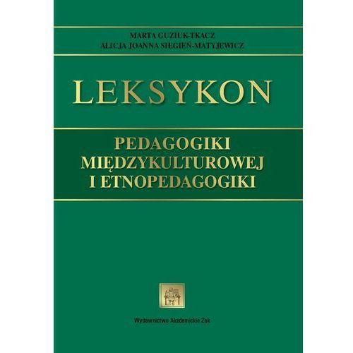 Leksykon pedagogiki międzykulturowej i etnopedagogiki - Guziuk-Tkacz Marta, Siegień-Matyjewicz Alicja (2015)