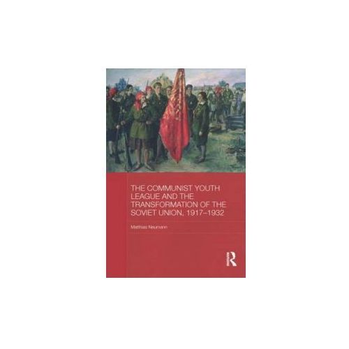 Communist Youth League and the Transformation of the Soviet Union, 1917-1932 (9780415838368)