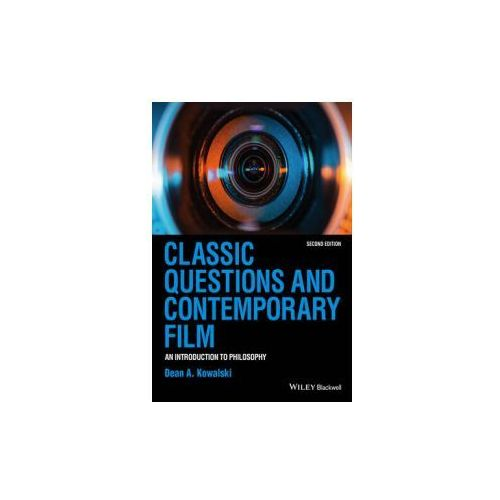 Classic Questions and Contemporary Film: An Introduction to Philosophy, Kowalski, Dean