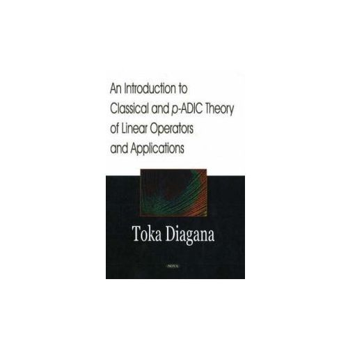 Introduction to Classical and P-ADIC Theory of Linear Operators and Applications