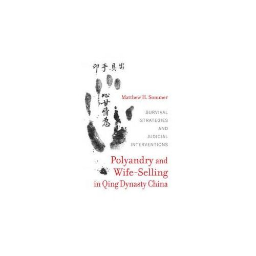 Polyandry and Wife-Selling in Qing Dynasty China (9780520287037)