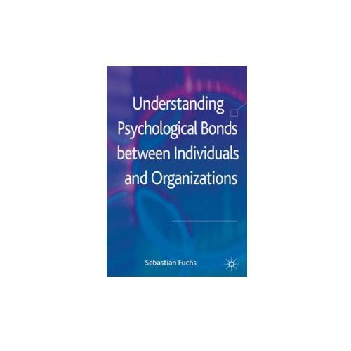 Understanding Psychological Bonds between Individuals and Organizations (9780230363465)