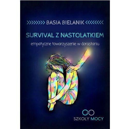 Survival z nastolatkiem. Empatyczne towarzyszenie w dorastaniu - Basia Bielanik (MOBI) (2018)