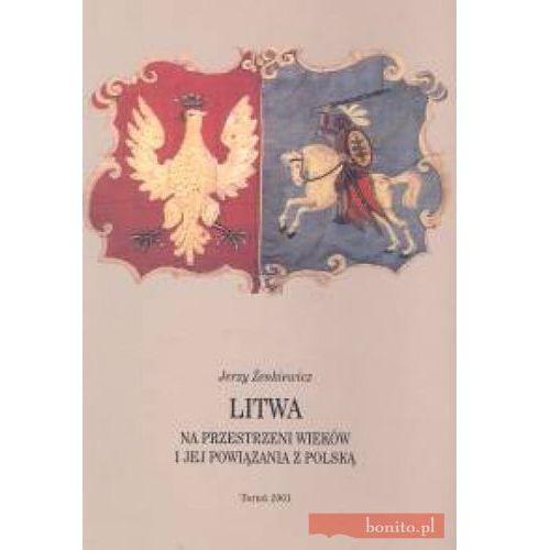 Litwa na przestrzeni wieków i jej powiązania z Polską - Darmowa dostawa! (opr. miękka)