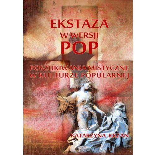 Ekstaza w wersji pop. Poszukiwania mistyczne w kulturze popularnej - Katarzyna Krzan, E-bookowo