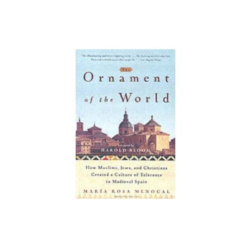The Ornament of the World How Muslims, Jews and Christians Created a Culture of Tolerance in Medieval Spain, Little, Brown Company