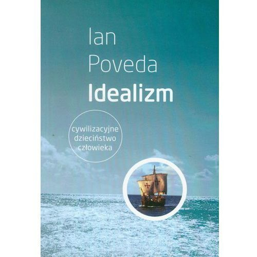 Idealizm Cywilizacyjne dzieciństwo człowieka (2012)