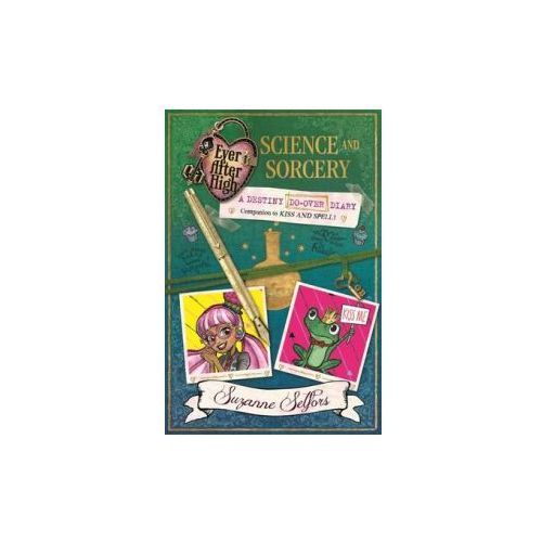Ever After High: Science and Sorcery (A Destiny Do-Over Diary)