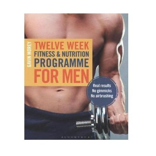 Twelve Week Fitness And Nutrition Programme For Men, Morey, Gavin