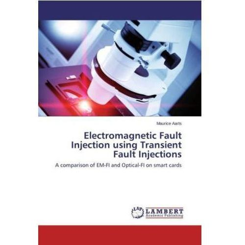 Electromagnetic Fault Injection using Transient Fault Injections (9783659587856)
