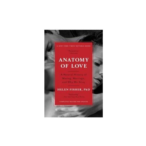 Anatomy of Love - A Natural History of Mating, Marriage, and