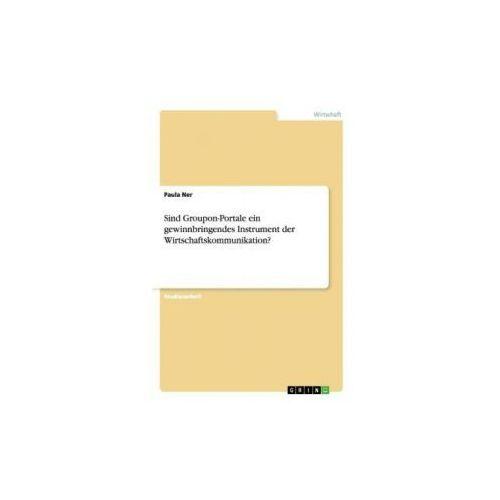 Sind Groupon-Portale ein gewinnbringendes Instrument der Wirtschaftskommunikation? (9783656892977)