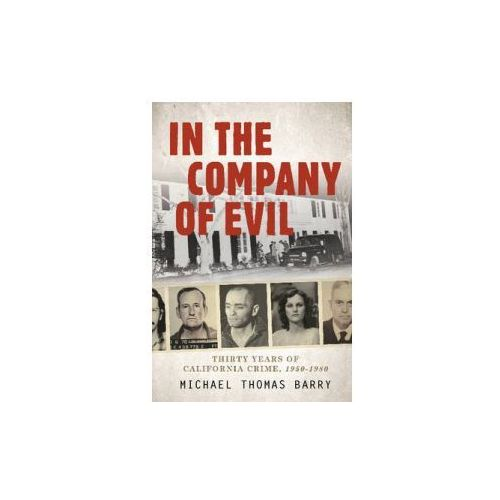 In the Company of Evil thirty Years of California Crime, 1950-1980
