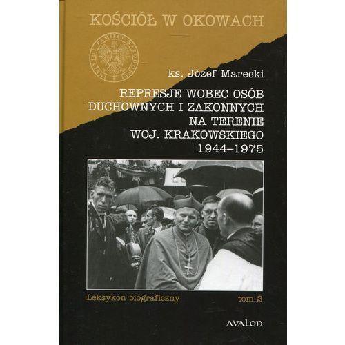 Represje wobec osób duchownych i zakonnych na terenie woj. krakowskiego (9788377301821)