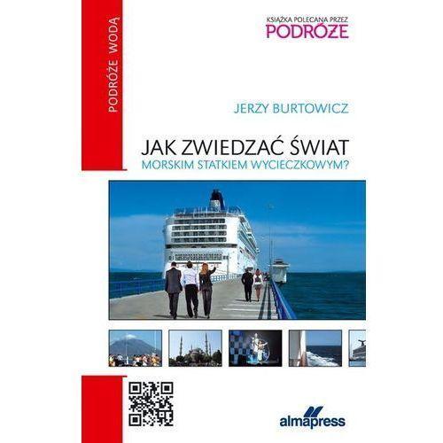 Jak zwiedzać świat morskim statkiem wycieczkowym - Dostępne od: 2014-12-05 (9788370205683)