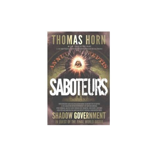 Saboteurs: From Shocking Wikileaks Revelations about Satanism in the Us Capitol to the Connection Between Witchcraft, the Babalon (9780999189429)