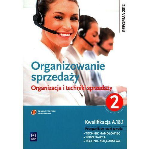 Organizowanie sprzedaży. Część 2. Organizacja i technika sprzedaży (9788302136061)