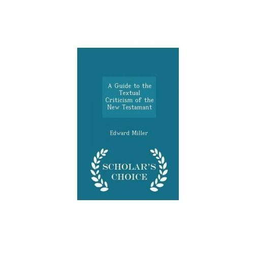 Guide to the Textual Criticism of the New Testamant - Scholar's Choice Edition (9781296373993)