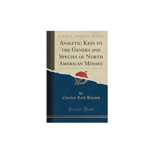 Analytic Keys To The Genera And Species Of North American Mosses (Classic Reprint), Barnes Charles Reid