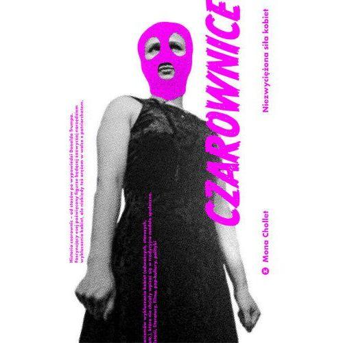 Czarownice Niezwyciężona Siła Kobiet - Mona Chollet (9788366147171)