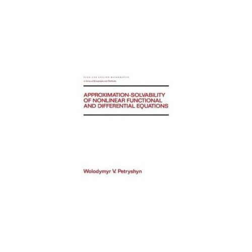 Approximation-Solvability of Nonlinear Functional and Differential Equations (9780824787936)
