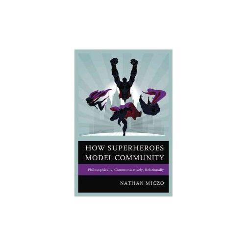 How Superheroes Model Community: Philosophically, Communicatively, Relationally