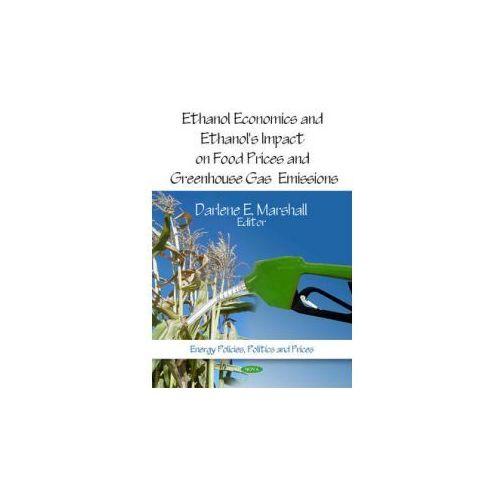 Ethanol Economics & Ethanol's Impact on Food Prices & Greenhouse Gas Emissions (9781608760817)