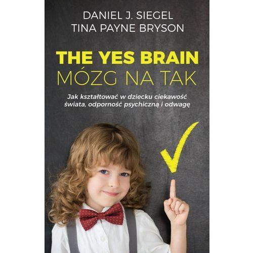 The Yes Brain. Mózg na Tak - Daniel J. Siegel, Tina Payne Bryson (MOBI) (2018)