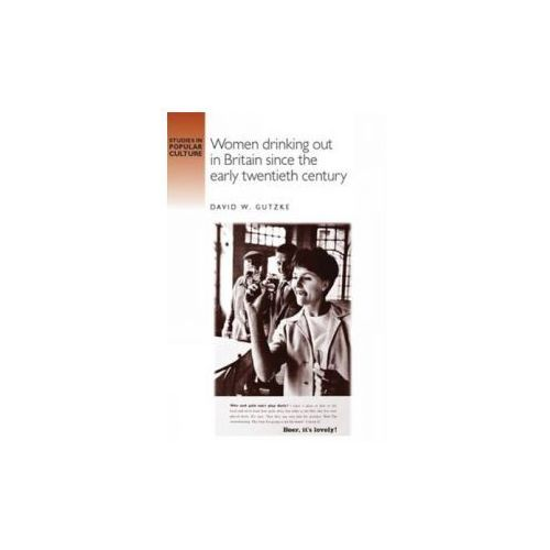 Women Drinking Out in Britain Since the Early Twentieth Cent (9780719052644)