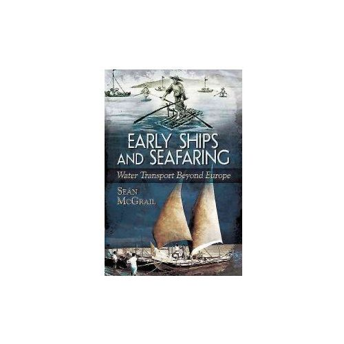 Early Ships and Seafaring: Water Transport Beyond Europe (9781473825598)