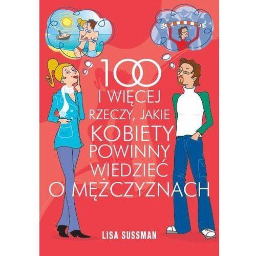 100 I WIĘCEJ RZECZY JAKIE KOBIETY POWINNY WIEDZIEĆ O MĘŻCZYZNACH (ISBN 9788360159682)