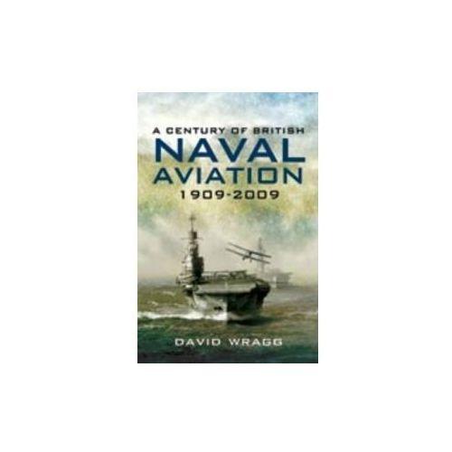 Century of British Naval Aviation 1909-2009 (9781848840362)