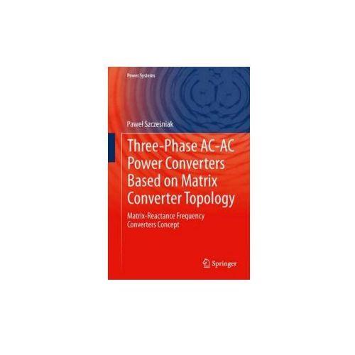Three-phase AC-AC Power Converters Based on Matrix Converter (9781447148951)