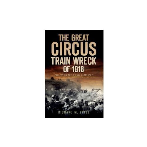 The Great Circus Train Wreck of 1918: Tragedy Along the Indiana Lakeshore
