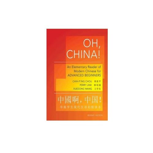 Oh, China! An Elementary Reader of Modern Chinese for Advanced Beginners (9780691153087)