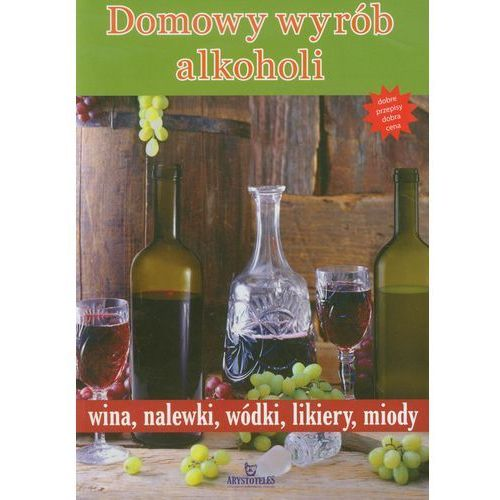 Domowy wyrób alkoholi wina, nalewki, wódki, likiery, miody, oprawa miękka