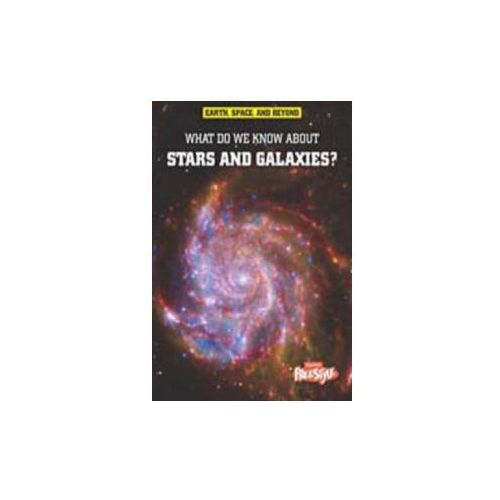 What Do We Know About Stars and Galaxies? (9781406226287)