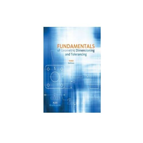 Fundamentals of Geometric Dimensioning and Tolerancing (480 str.)