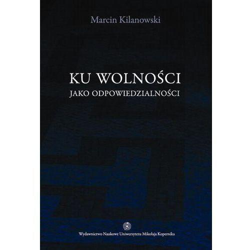 Ku wolności jako odpowiedzialności, Kilanowski Marcin