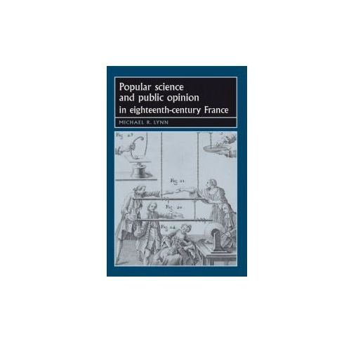 Popular Science and Public Opinion in Eighteenth-century France (9780719073748)