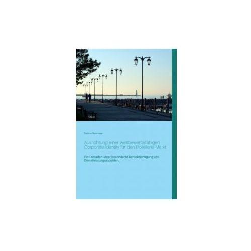 Ausrichtung einer wettbewerbsfähigen Corporate Identity für den Hotellerie-Markt (9783738646122)