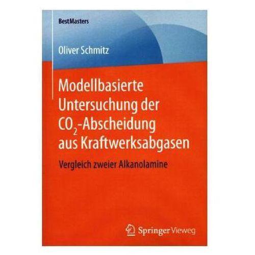 Modellbasierte Untersuchung der CO2-Abscheidung aus Kraftwerksabgasen (9783658124472)