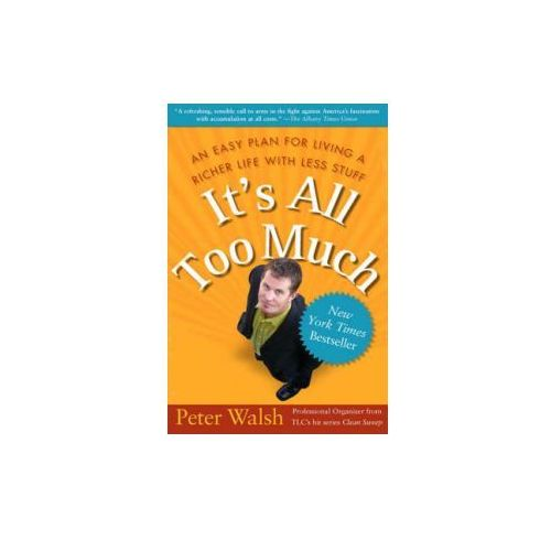 It's all Too Much: An Easy Plan for Living a Richer Life With Less Stuff (9780743292658)